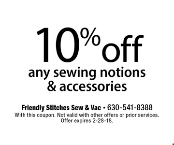10% off any sewing notions & accessories. With this coupon. Not valid with other offers or prior services.  Offer expires 2-28-18.