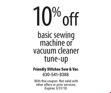 10% Off Basic Sewing Machine Or Vacuum Cleaner Tune-Up. With this coupon. Not valid with other offers or prior services. Expires 3/31/18.