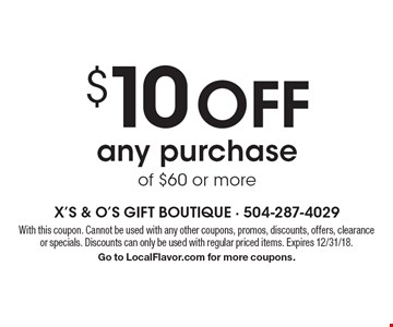 $10 off any purchase of $60 or more. With this coupon. Cannot be used with any other coupons, promos, discounts, offers, clearance or specials. Discounts can only be used with regular priced items. Expires 12/31/18. Go to LocalFlavor.com for more coupons.