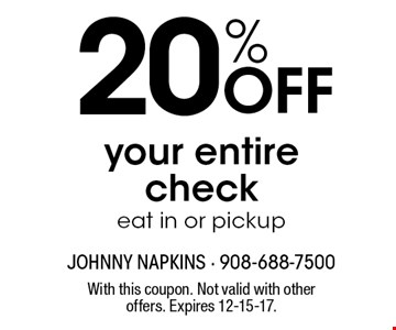 20% OFF your entire check eat in or pickup. With this coupon. Not valid with other offers. Expires 12-15-17.