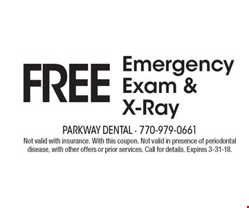 Free Emergency Exam & X-Ray. Not valid with insurance. With this coupon. Not valid in presence of periodontal disease, with other offers or prior services. Call for details. Expires 3-31-18.