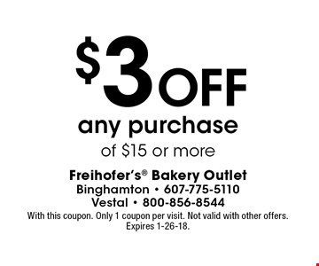 $3 Off any purchase of $15 or more. With this coupon. Only 1 coupon per visit. Not valid with other offers. Expires 1-26-18.