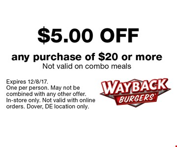 $5 off any purchase of $20 or more. Not valid on combo meals. Expires 12/8/17.One per person. May not be combined with any other offer. In-store only. Not valid with online orders. Dover, DE location only.