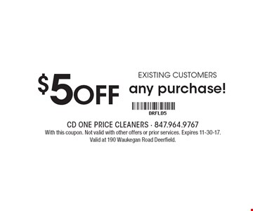 $5 OFF any purchase! EXISTING customers. With this coupon. Not valid with other offers or prior services. Expires 11-30-17. Valid at 190 Waukegan Road Deerfield.