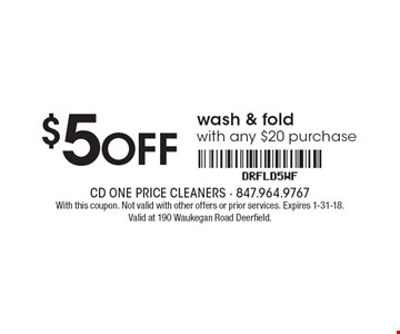 $5 OFF wash & fold with any $20 purchase. With this coupon. Not valid with other offers or prior services. Expires 1-31-18. Valid at 190 Waukegan Road Deerfield.