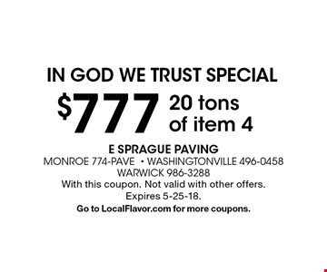 In god we trust special. $777 20 Tons of item 4. With this coupon. Not valid with other offers. Expires 5-25-18. Go to LocalFlavor.com for more coupons.