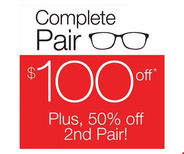 $100 Off Complete pair PLUS, 50% off 2nd Pair. With purchase of frame and lenses. Second pair from select group with single-vision lenses.