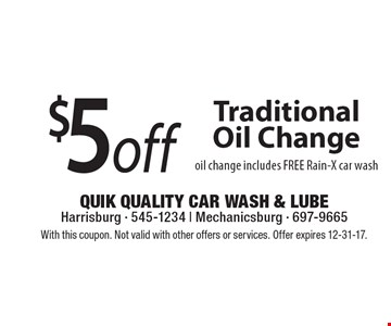 $5 off Traditional Oil Change oil change. Includes FREE Rain-X car wash. With this coupon. Not valid with other offers or services. Offer expires 12-31-17.
