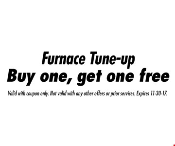 Furnace Tune-up. Buy one, get one free. Valid with coupon only. Not valid with any other offers or prior services. Expires 11-30-17.