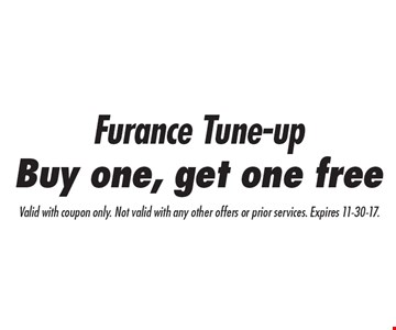 Buy one, get one free Furance Tune-up. Valid with coupon only. Not valid with any other offers or prior services. Expires 11-30-17.