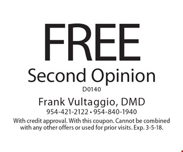 Free Second Opinion. D0140. With credit approval. With this coupon. Cannot be combined with any other offers or used for prior visits. Exp. 3-5-18.