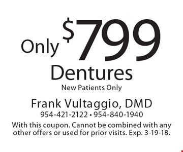 Only $799 Dentures. New Patients Only. With this coupon. Cannot be combined with any other offers or used for prior visits. Exp. 3-19-18.