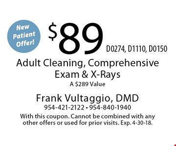 New Patient Offer! $89 Adult Cleaning, Comprehensive Exam & X-Rays. A $289 Value (D0274, D1110, D0150). With this coupon. Cannot be combined with any other offers or used for prior visits. Exp. 4-30-18.