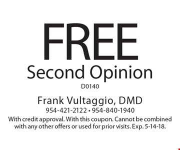 Free Second Opinion D0140. With credit approval. With this coupon. Cannot be combined with any other offers or used for prior visits. Exp. 5-14-18.