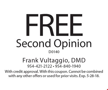 Free Second Opinion D0140. With credit approval. With this coupon. Cannot be combined with any other offers or used for prior visits. Exp. 5-28-18.