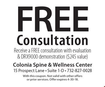 Free Consultation! Receive a FREE consultation with evaluation & DRX9000 demonstration ($245 value). With this coupon. Not valid with other offers or prior services. Offer expires 4-30-18.