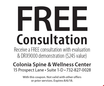 Free Consultation Receive a FREE consultation with evaluation & DRX9000 demonstration ($245 value). With this coupon. Not valid with other offers or prior services. Expires 8/6/18.