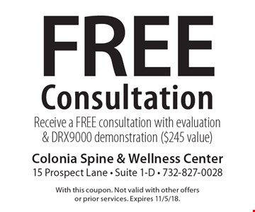 Free Consultation. Receive a FREE consultation with evaluation & DRX9000 demonstration ($245 value). With this coupon. Not valid with other offers or prior services. Expires 11/5/18.