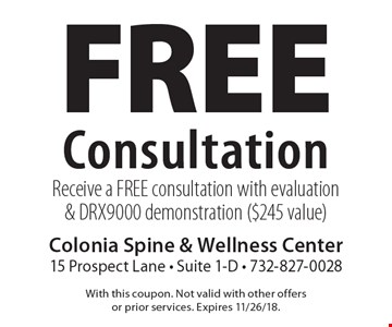 Free Consultation: Receive a FREE consultation with evaluation & DRX9000 demonstration ($245 value). With this coupon. Not valid with other offers or prior services. Expires 11/26/18.