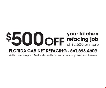 $500 off your kitchen refacing job of $2,500 or more. With this coupon. Not valid with other offers or prior purchases.