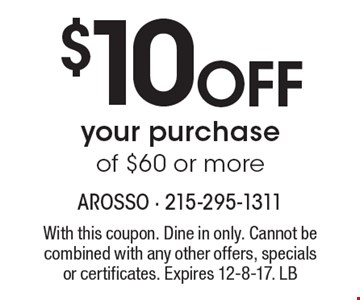 $10 off your purchase of $60 or more. With this coupon. Dine in only. Cannot be combined with any other offers, specials or certificates. Expires 12-8-17. LB