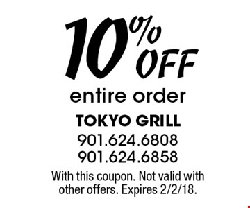 10% OFF entire order. With this coupon. Not valid with other offers. Expires 2/2/18.