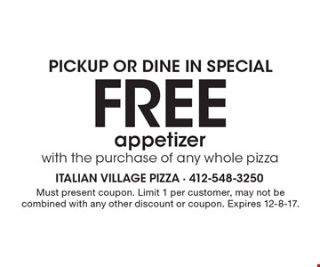 Pickup or Dine In special: Free appetizer with the purchase of any whole pizza. Must present coupon. Limit 1 per customer, may not be combined with any other discount or coupon. Expires 12-8-17.