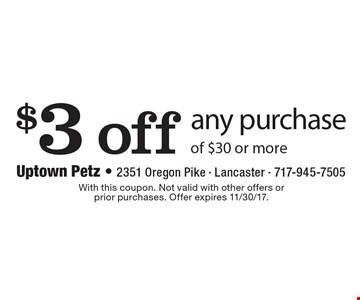 $3 off any purchase of $30 or more. With this coupon. Not valid with other offers or prior purchases. Offer expires 11/30/17.