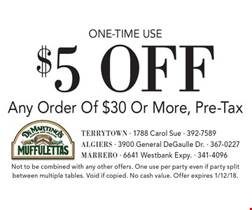 One-time use $5 off Any Order Of $30 Or More, Pre-Tax. Not to be combined with any other offers. One use per party even if party split between multiple tables. Void if copied. No cash value. Offer expires 1/12/18.