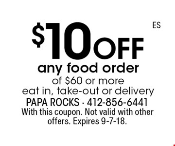 $10 off any food order of $60 or more eat in, take-out or delivery. With this coupon. Not valid with other offers. Expires 9-7-18.