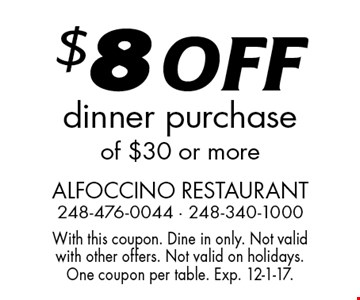 $8 OFF dinner purchase of $30 or more. With this coupon. Dine in only. Not valid with other offers. Not valid on holidays. One coupon per table. Exp. 12-1-17.