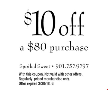 $10 off a $80 purchase. With this coupon. Not valid with other offers. Regularly priced merchandise only. Offer expires 3/30/18. G