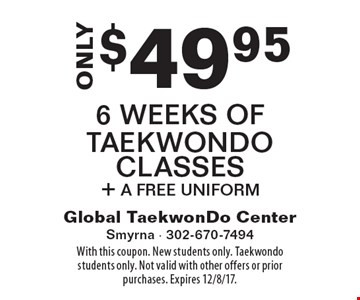 ONLY $49.95 for 6 Weeks Of Taekwondo Classes + A Free Uniform. With this coupon. New students only. Taekwondo students only. Not valid with other offers or prior purchases. Expires 12/8/17.