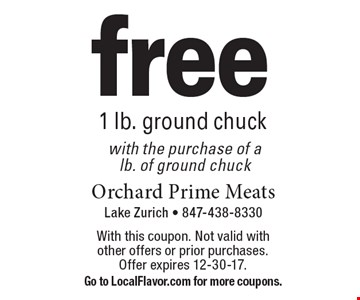 free 1 lb. ground chuck with the purchase of a lb. of ground chuck. With this coupon. Not valid with other offers or prior purchases. Offer expires 12-30-17. Go to LocalFlavor.com for more coupons.
