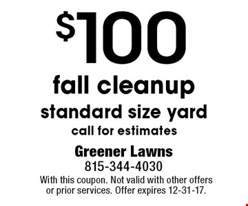 $100 fall cleanup standard size yard. call for estimates. With this coupon. Not valid with other offers or prior services. Offer expires 12-31-17.