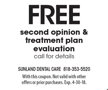 Free second opinion & treatment plan evaluation call for details. With this coupon. Not valid with other offers or prior purchases. Exp. 4-30-18.