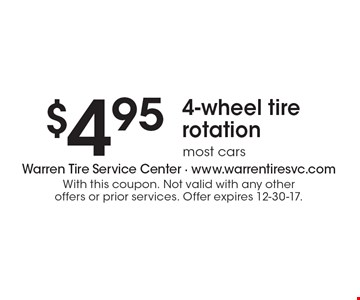 $4.95 4-wheel tire rotation, most cars. With this coupon. Not valid with any other offers or prior services. Offer expires 12-30-17.