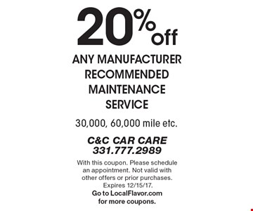 20% off Any Manufacturer Recommended Maintenance Service. 30,000, 60,000 mile etc. With this coupon. Please schedule an appointment. Not valid with other offers or prior purchases. Expires 12/15/17. Go to LocalFlavor.com for more coupons.