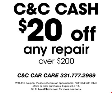 C&C CASH $20 off any repair over $200. With this coupon. Please schedule an appointment. Not valid with other offers or prior purchases. Expires 3-9-18. Go to LocalFlavor.com for more coupons.
