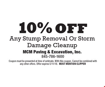 10% off Any Stump Removal Or Storm Damage Cleanup. Coupon must be presented at time of estimate. With this coupon. Cannot be combined with any other offers. Offer expires 5/11/18. MUST MENTION CLIPPER