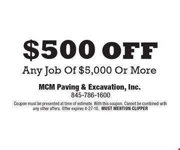 $500 off Any Job Of $5,000 Or More. Coupon must be presented at time of estimate. With this coupon. Cannot be combined with any other offers. Offer expires 4-27-18. MUST MENTION CLIPPER