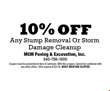 10% off Any Stump Removal Or Storm Damage Cleanup. Coupon must be presented at time of estimate. With this coupon. Cannot be combined with any other offers. Offer expires 6/22/18. MUST MENTION CLIPPER