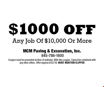 $1000 off Any Job Of $10,000 Or More. Coupon must be presented at time of estimate. With this coupon. Cannot be combined with any other offers. Offer expires 6/22/18. MUST MENTION CLIPPER