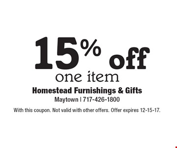 15% off one item. With this coupon. Not valid with other offers. Offer expires 12-15-17.