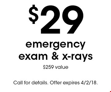 $29 emergency exam & x-rays $259 value. Call for details. Offer expires 4/2/18.