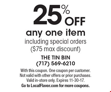 25% OFF any one item including special orders ($75 max discount). With this coupon. One coupon per customer. Not valid with other offers or prior purchases. Valid in-store only. Expires 11-30-17. Go to LocalFlavor.com for more coupons.