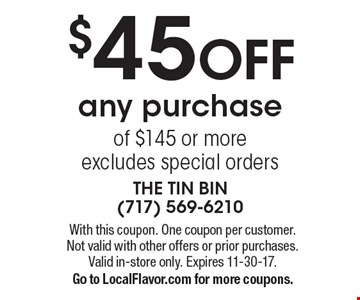 $45 OFF any purchase of $145 or more, excludes special orders. With this coupon. One coupon per customer. Not valid with other offers or prior purchases. Valid in-store only. Expires 11-30-17.Go to LocalFlavor.com for more coupons.