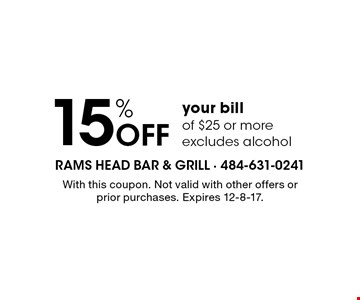 15% OFF your bill of $25 or more. Excludes alcohol. With this coupon. Not valid with other offers or prior purchases. Expires 12-8-17.