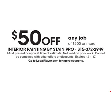 $50 OFF any job of $500 or more. Must present coupon at time of estimate. Not valid on prior work. Cannot be combined with other offers or discounts. Expires 12-1-17.Go to LocalFlavor.com for more coupons.