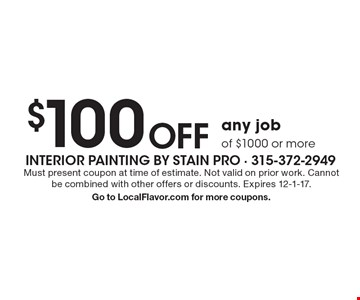 $100 OFF any job of $1000 or more. Must present coupon at time of estimate. Not valid on prior work. Cannot be combined with other offers or discounts. Expires 12-1-17.Go to LocalFlavor.com for more coupons.